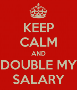 Keep calm and double my salary