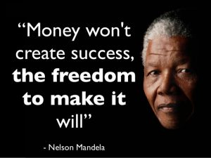 Mandela - Money won't create success the freedom to make it will